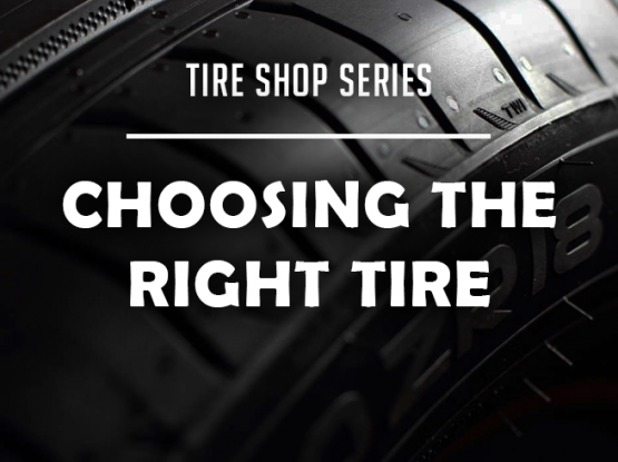 tire shop series: choosing the right tire